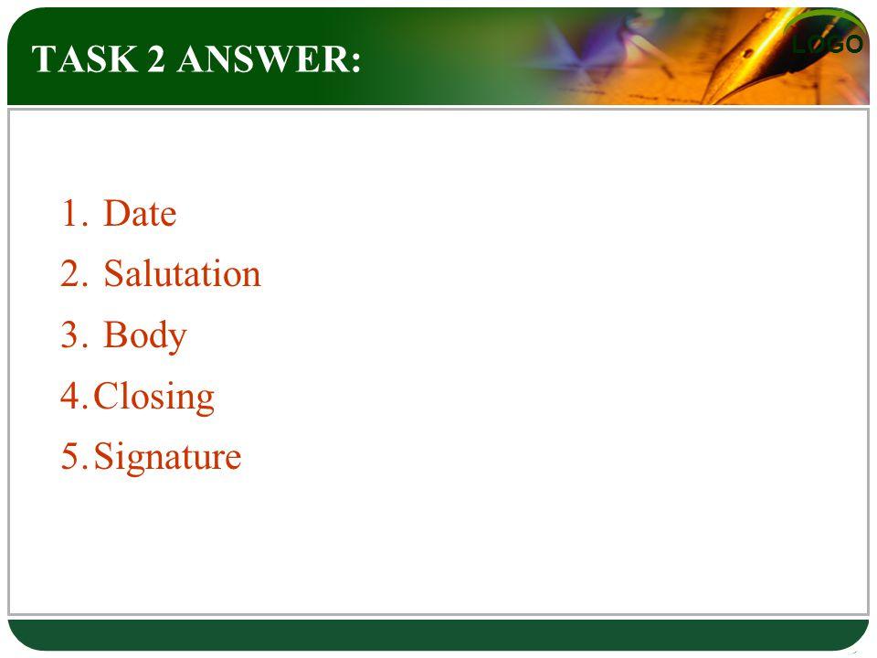 LOGO TASK 2 ANSWER: 1. Date 2. Salutation 3. Body 4.Closing 5.Signature