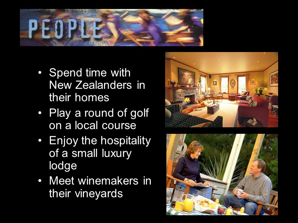 Spend time with New Zealanders in their homes Play a round of golf on a local course Enjoy the hospitality of a small luxury lodge Meet winemakers in their vineyards