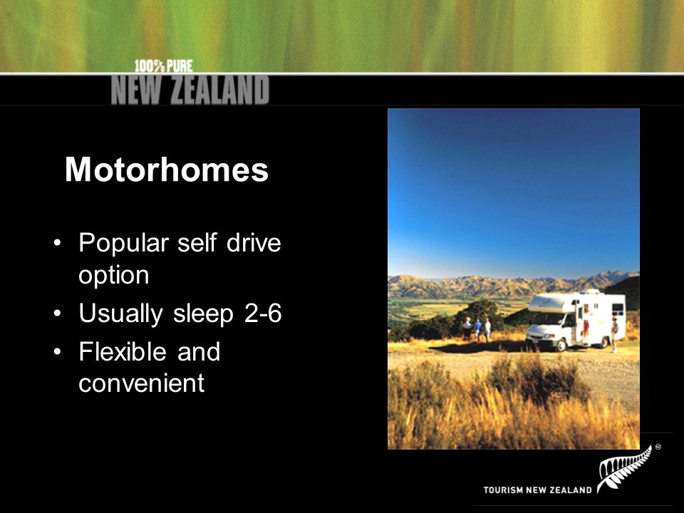 Motorhomes Popular self drive option Usually sleep 2-6 Flexible and convenient