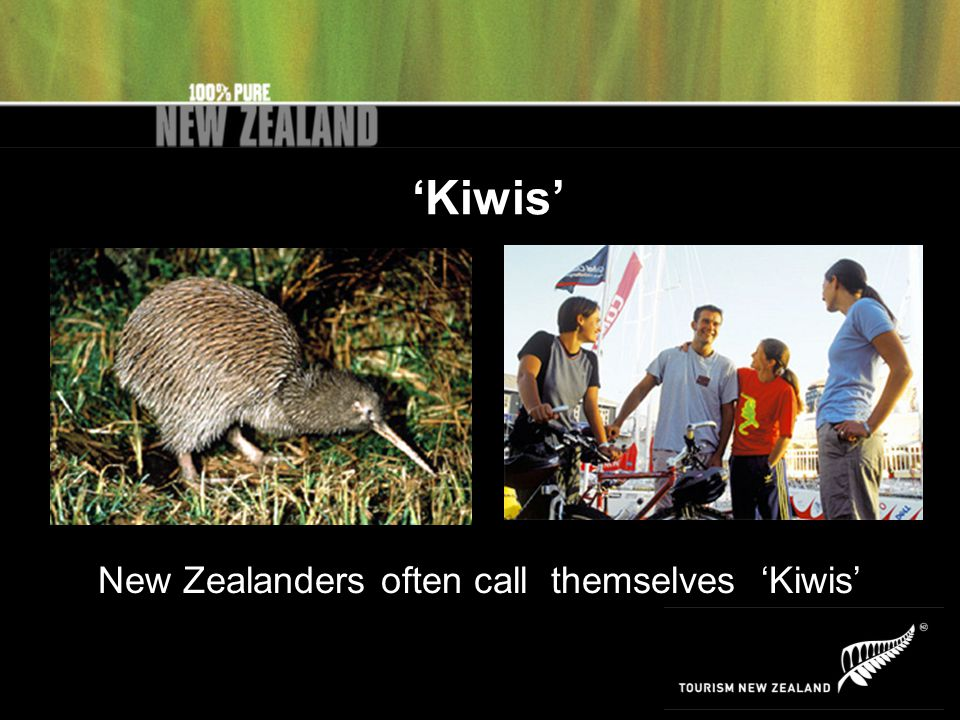'Kiwis' New Zealanders often call themselves 'Kiwis'