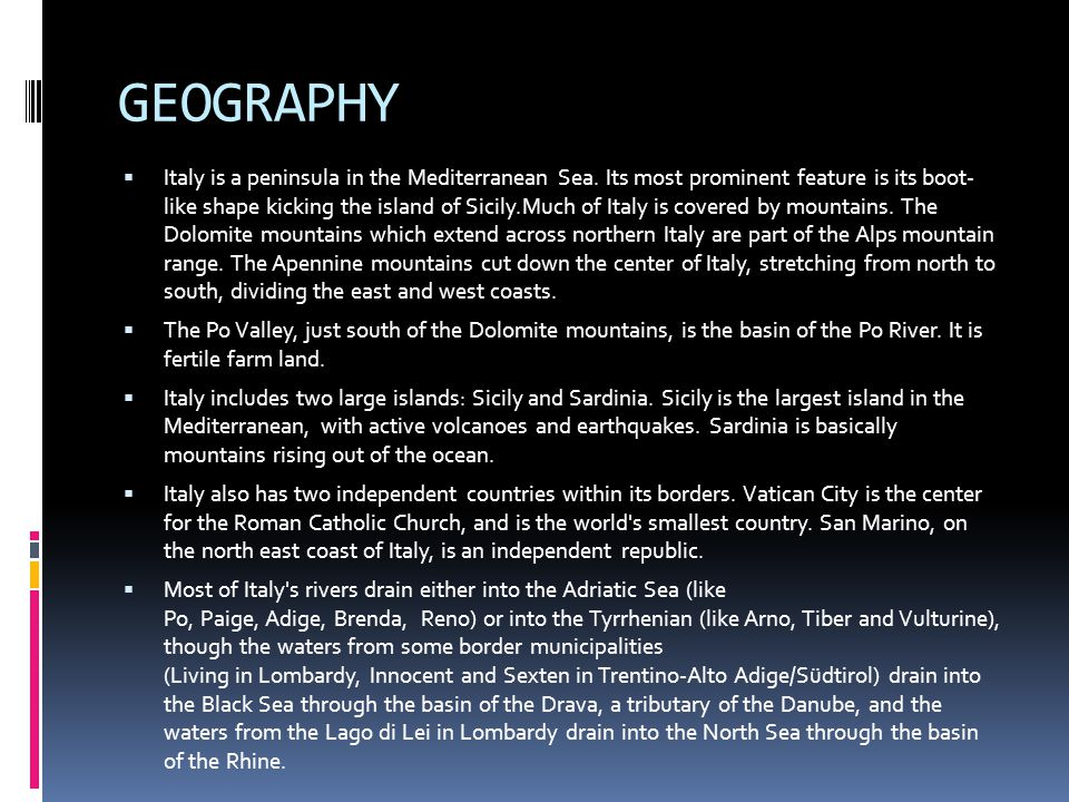 GEOGRAPHY  Italy is a peninsula in the Mediterranean Sea.