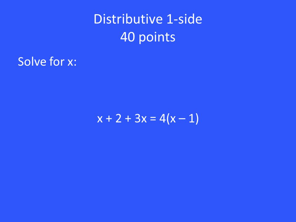30 points Distribute the - Subtract 2 Divide by - 3 Solve for x: - (3x - 2) = - 7 -3x + 2 = - 7 -3x = - 9 x = 3