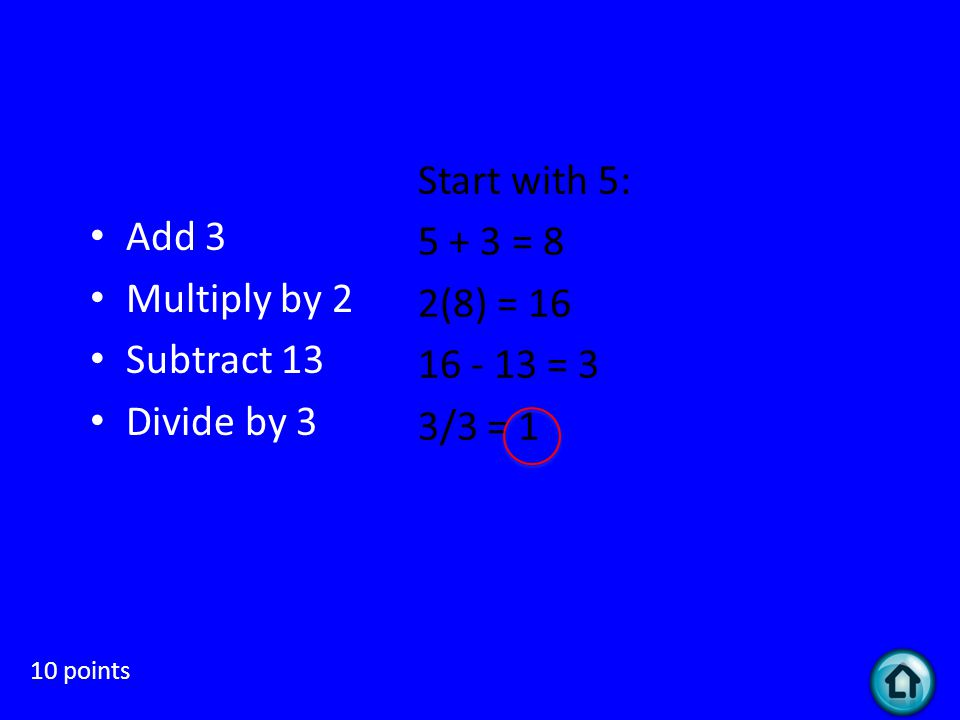 Spiro 10 points Spiro the Spectacular chooses a number and then performs these four steps, in order. Add 3 Multiply by 2 Subtract 13 Divide by 3 If Sp