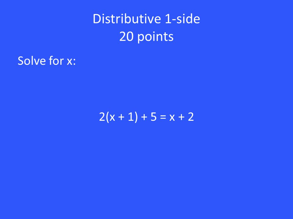 10 points Solve for x: 2(x - 2) + 8 = 12 2x – 4 + 8 = 12 2x + 4 = 12 2x = 8 x = 4 Distribute 2 Add -4 and 8 Subtract 4 Divide by 2