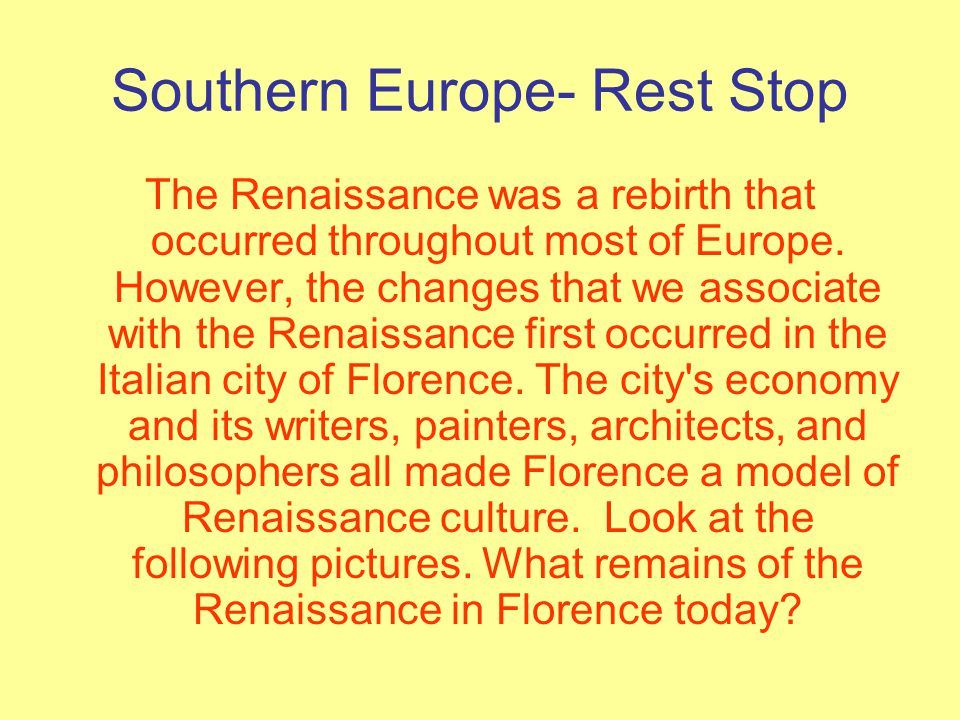 Southern Europe- Rest Stop The Renaissance was a rebirth that occurred throughout most of Europe.