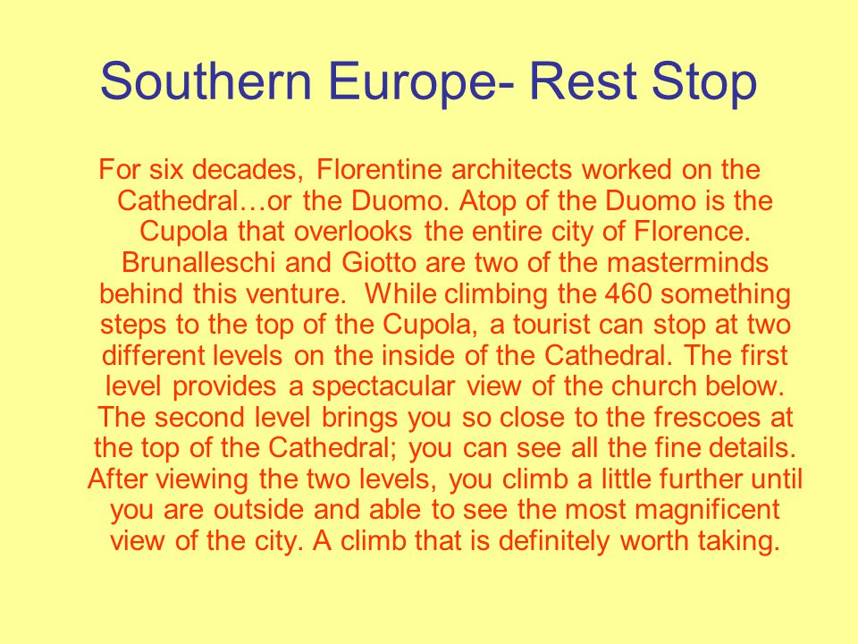 Southern Europe- Rest Stop For six decades, Florentine architects worked on the Cathedral…or the Duomo.