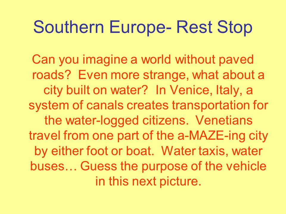 Southern Europe- Rest Stop Can you imagine a world without paved roads.