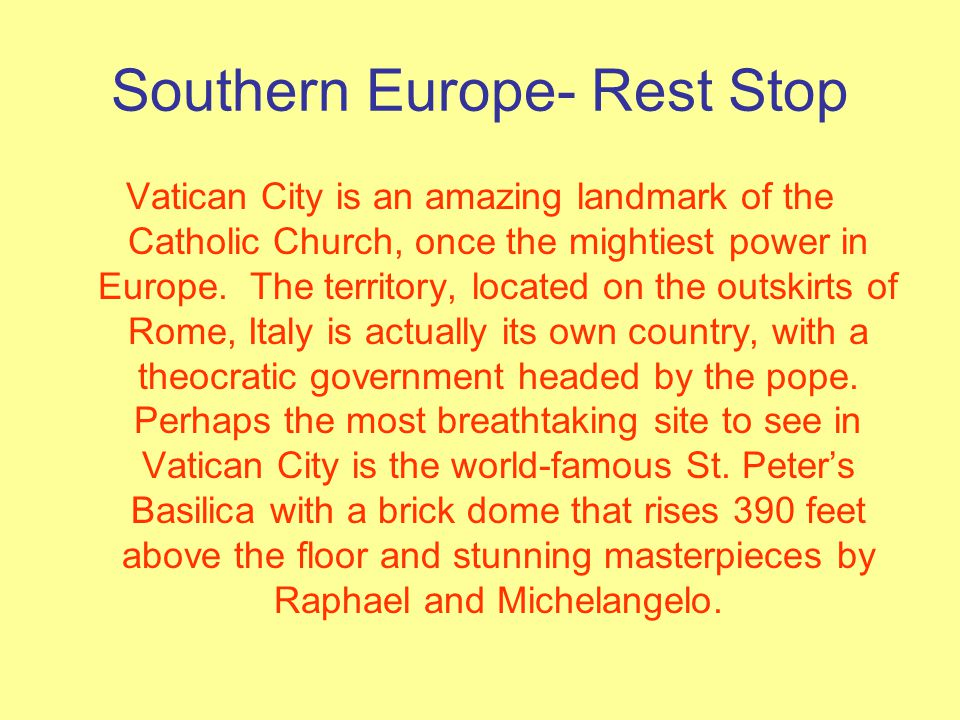 Southern Europe- Rest Stop Vatican City is an amazing landmark of the Catholic Church, once the mightiest power in Europe. The territory, located on t