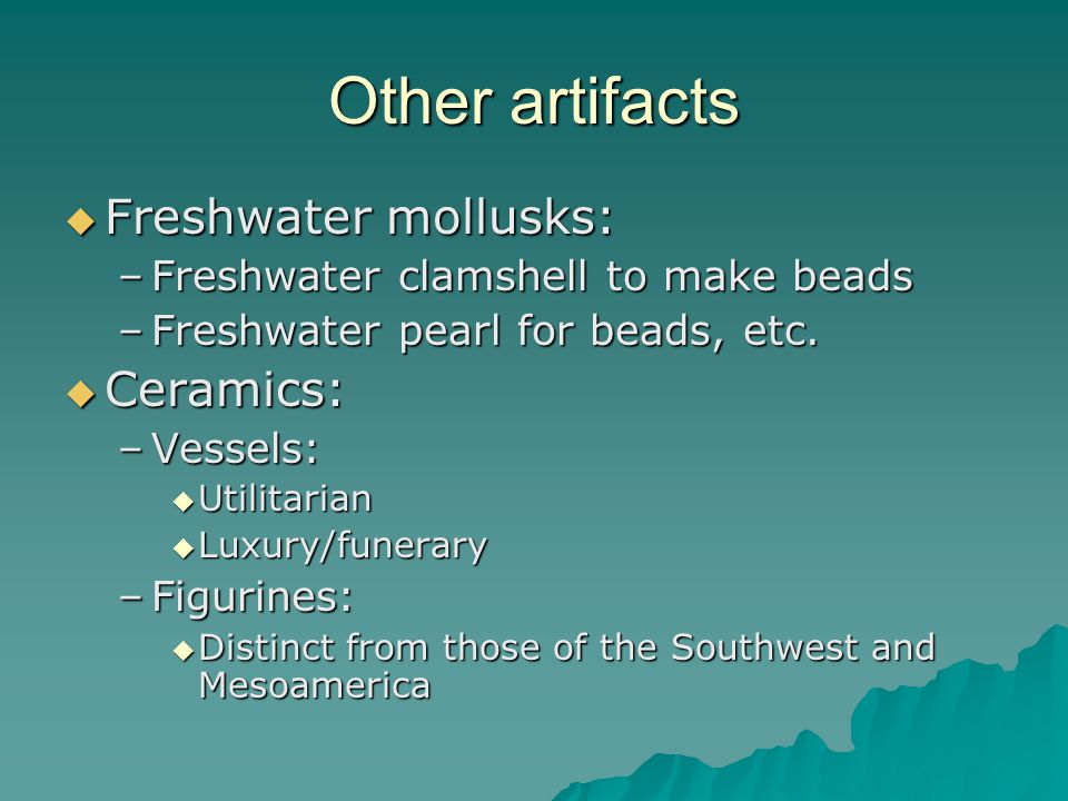Other artifacts  Freshwater mollusks: –Freshwater clamshell to make beads –Freshwater pearl for beads, etc.