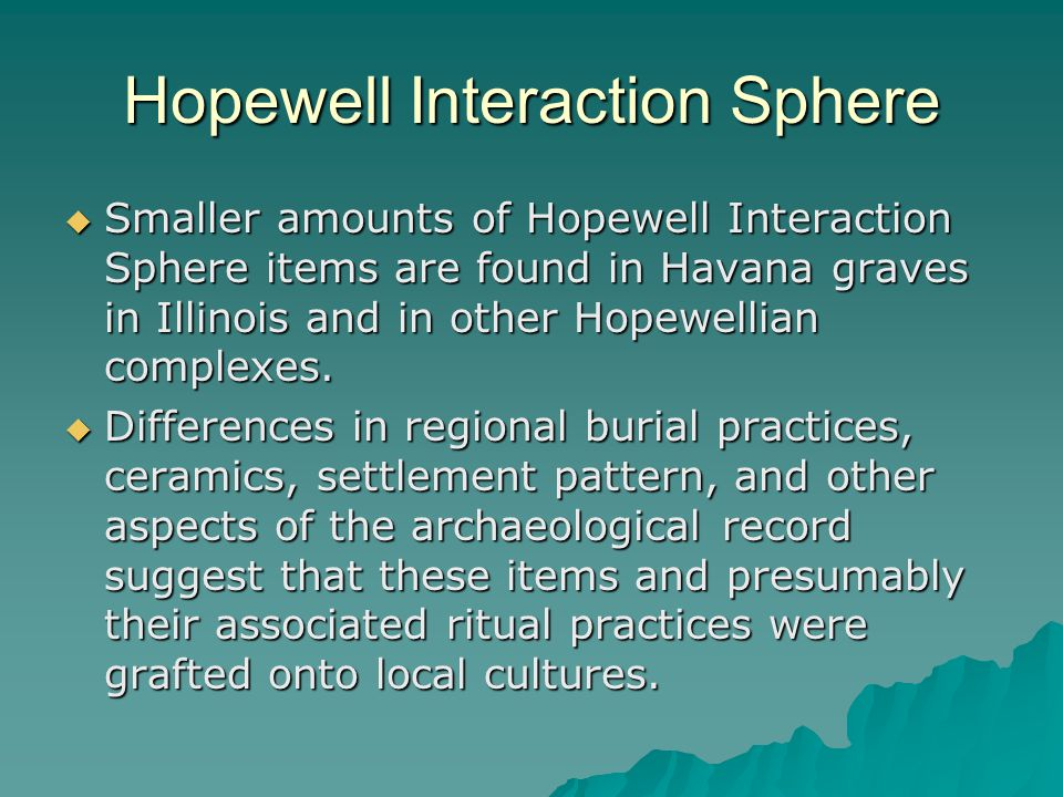 Hopewell Interaction Sphere  Smaller amounts of Hopewell Interaction Sphere items are found in Havana graves in Illinois and in other Hopewellian complexes.