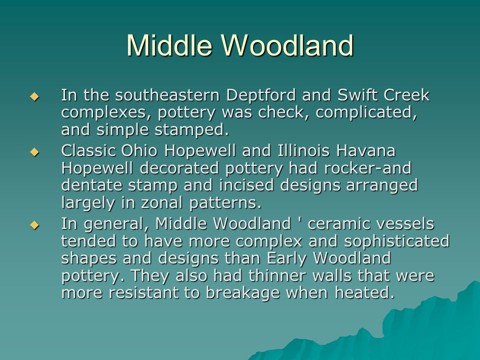 Middle Woodland  In the southeastern Deptford and Swift Creek complexes, pottery was check, complicated, and simple stamped.