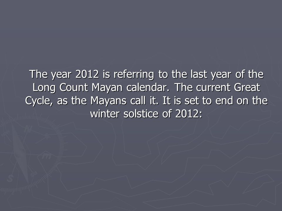 The year 2012 is referring to the last year of the Long Count Mayan calendar.