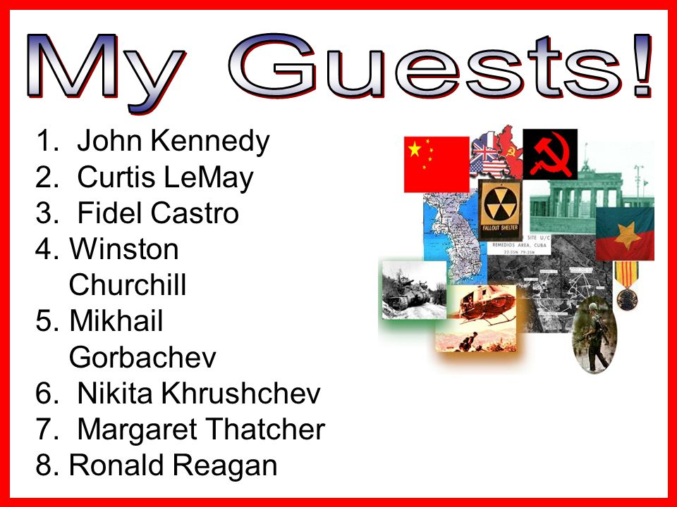 1.John Kennedy 2. Curtis LeMay 3. Fidel Castro 4.