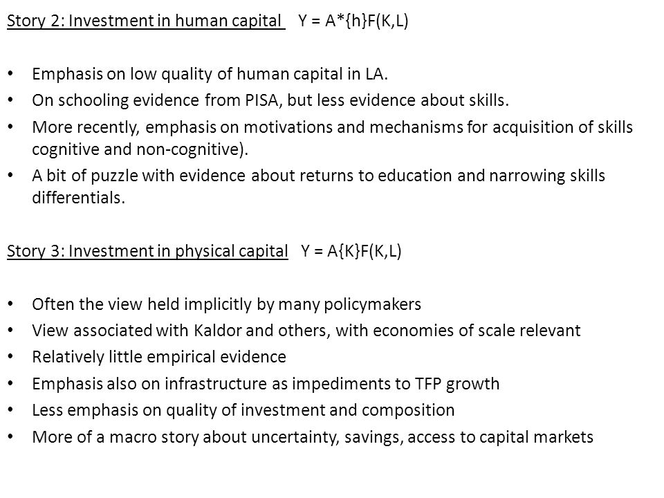 Story 2: Investment in human capital Y = A*{h}F(K,L) Emphasis on low quality of human capital in LA.