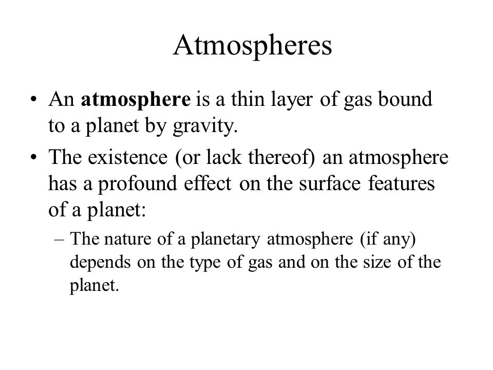 Atmospheres An atmosphere is a thin layer of gas bound to a planet by gravity.