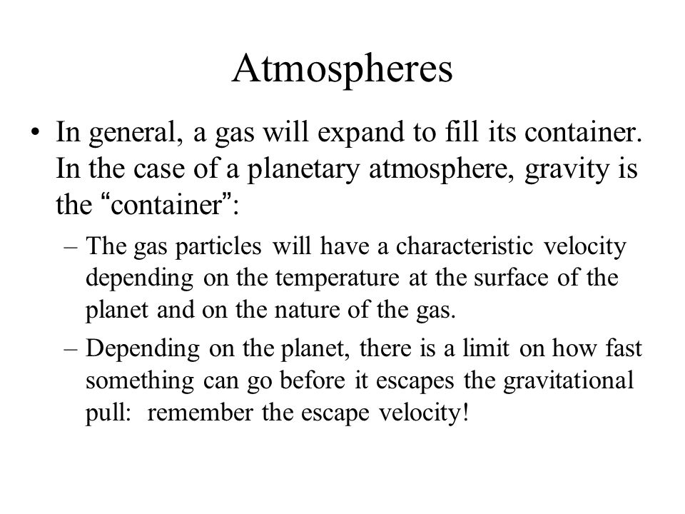 Atmospheres In general, a gas will expand to fill its container.