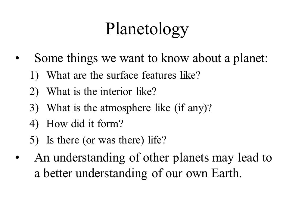 Planetology Some things we want to know about a planet: 1)What are the surface features like.