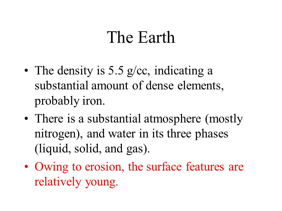 The Earth The density is 5.5 g/cc, indicating a substantial amount of dense elements, probably iron.
