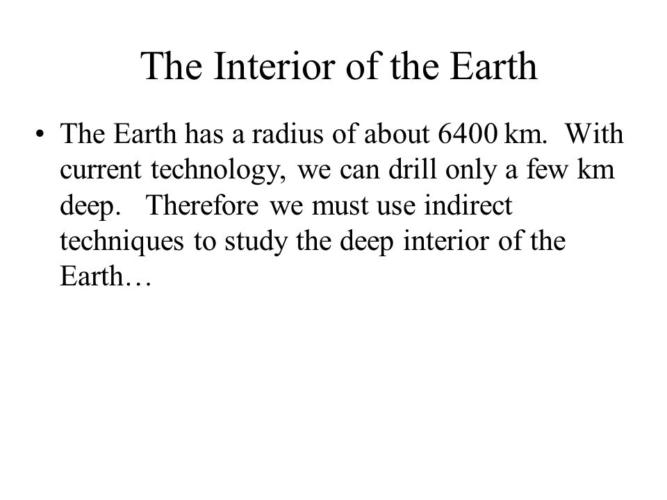 The Interior of the Earth The Earth has a radius of about 6400 km.