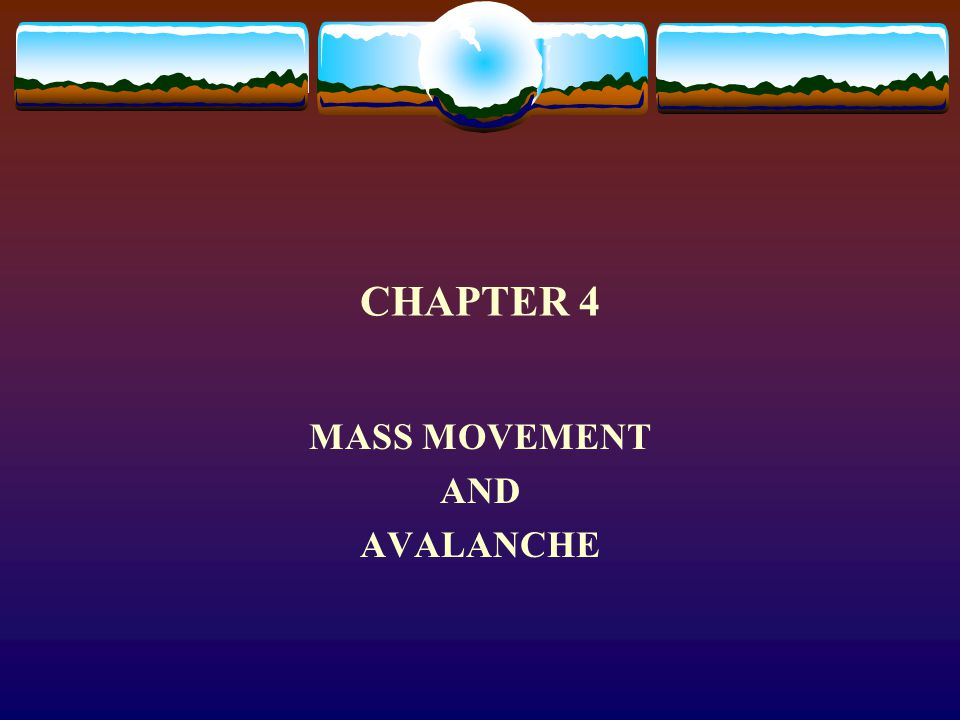 CHAPTER 4 MASS MOVEMENT AND AVALANCHE