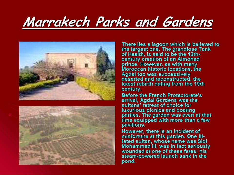 Marrakech Parks and Gardens Agdal Gardens, Marrakech is consisted of vast orchards, a large lagoon, and other small pools.