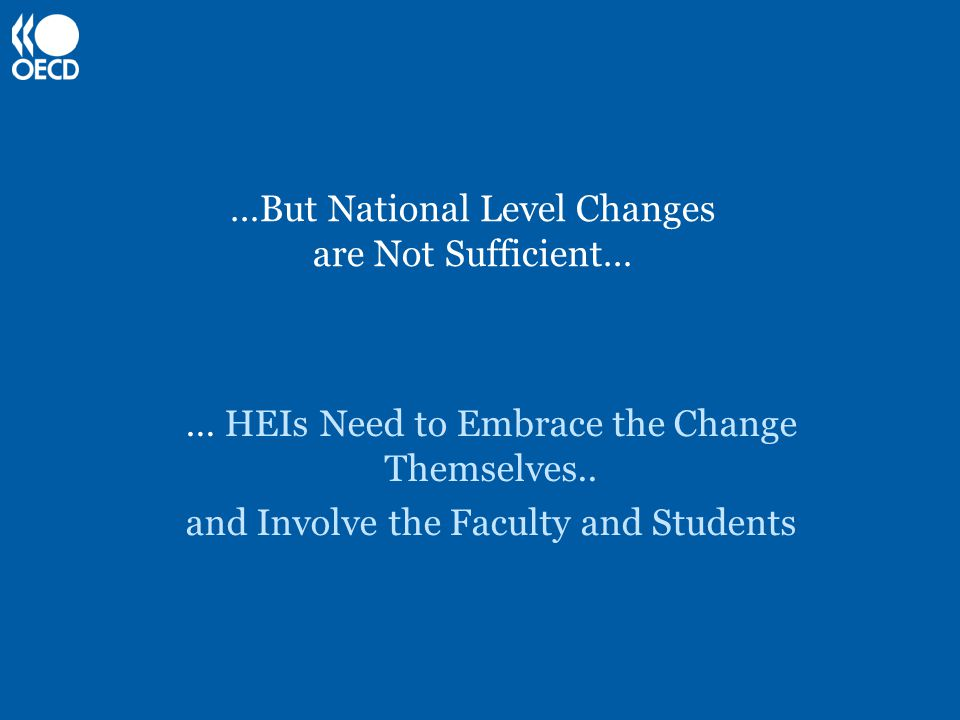 …But National Level Changes are Not Sufficient… … HEIs Need to Embrace the Change Themselves..