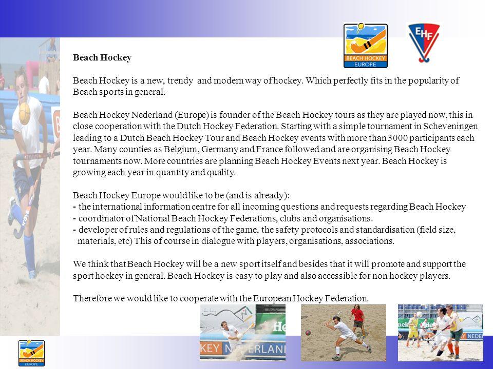 Beach Hockey Beach Hockey is a new, trendy and modern way of hockey.