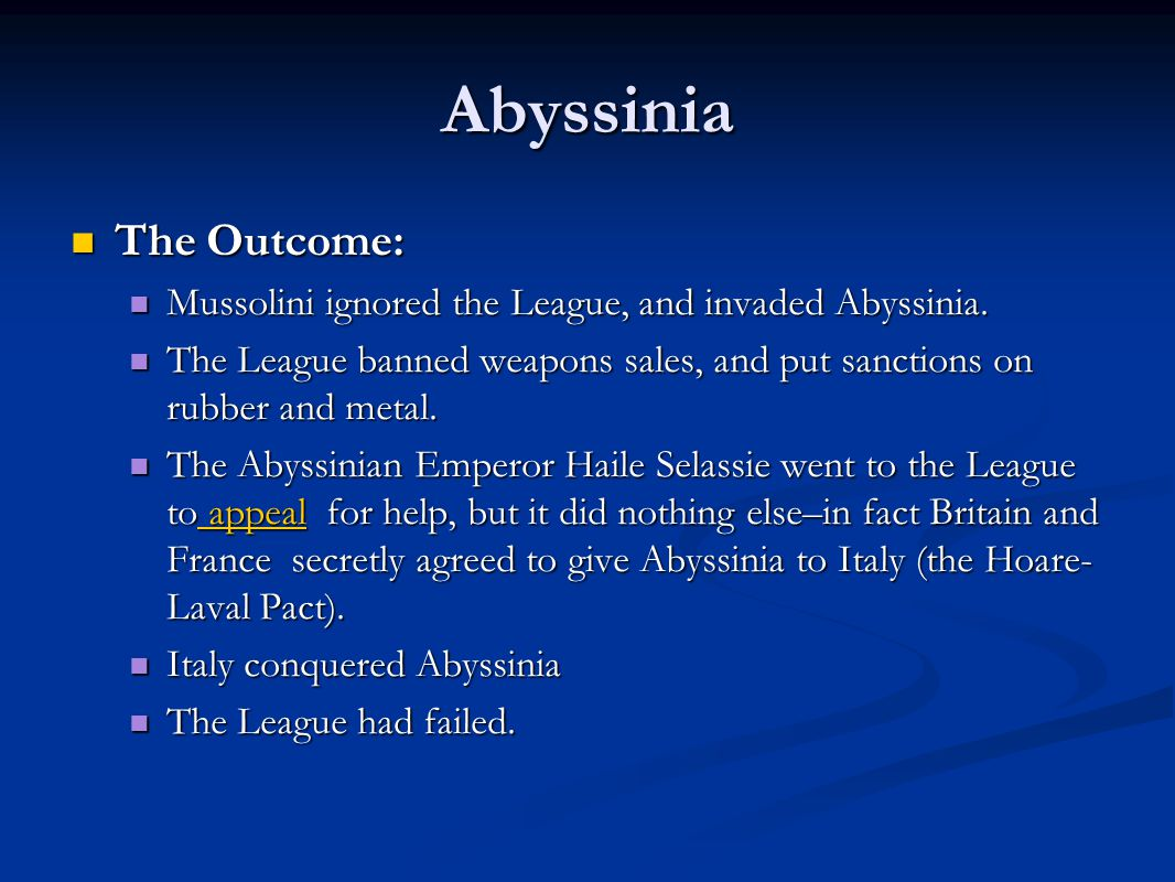 Abyssinia The Outcome: The Outcome: Mussolini ignored the League, and invaded Abyssinia. Mussolini ignored the League, and invaded Abyssinia. The Leag