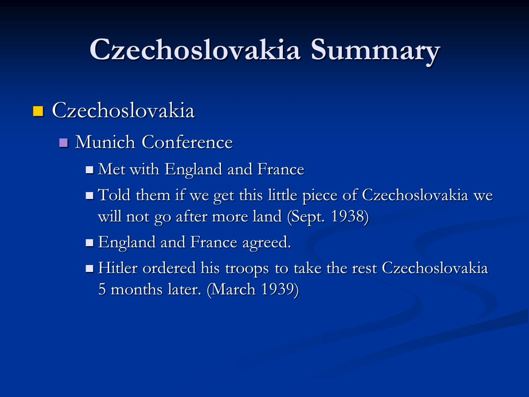 Czechoslovakia Summary Czechoslovakia Czechoslovakia Munich Conference Munich Conference Met with England and France Met with England and France Told