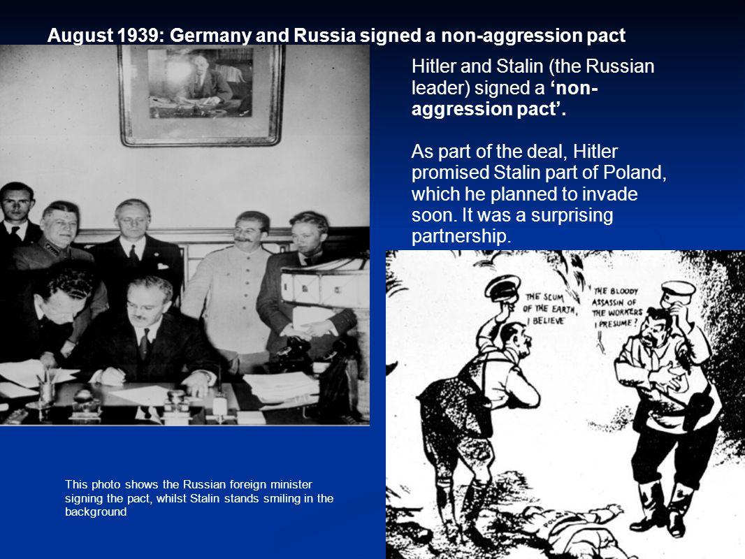 Hitler and Stalin (the Russian leader) signed a 'non- aggression pact'.
