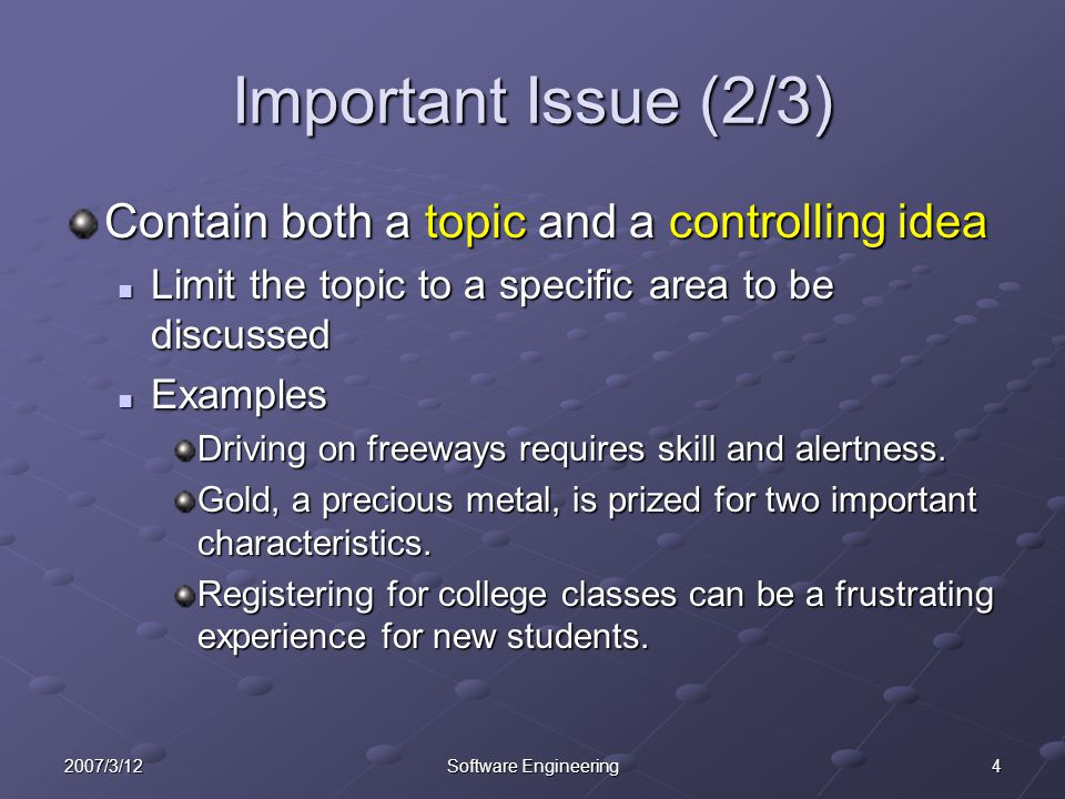 42007/3/12Software Engineering Important Issue (2/3) Contain both a topic and a controlling idea Limit the topic to a specific area to be discussed Li