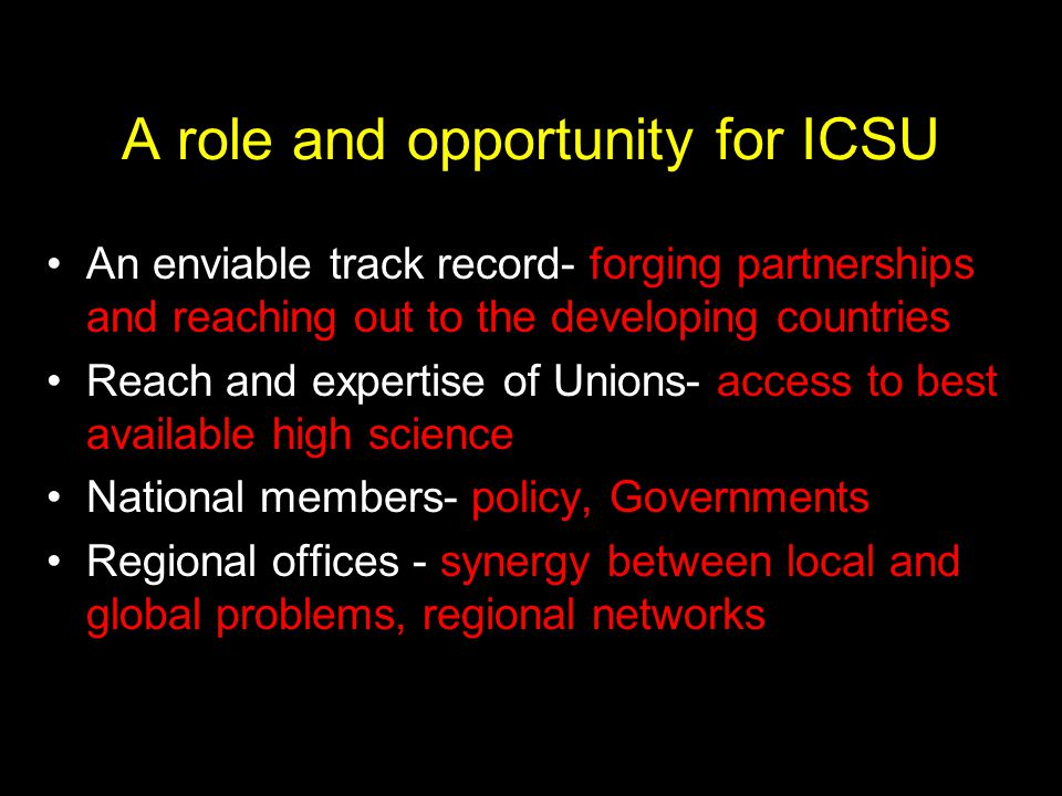 A role and opportunity for ICSU An enviable track record- forging partnerships and reaching out to the developing countries Reach and expertise of Uni