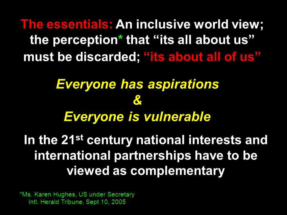 The essentials: An inclusive world view; the perception* that its all about us must be discarded; its about all of us *Ms.