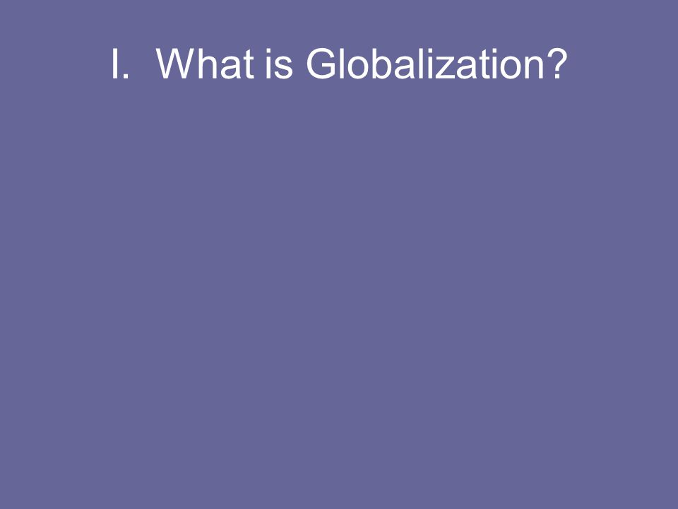 I. What is Globalization?