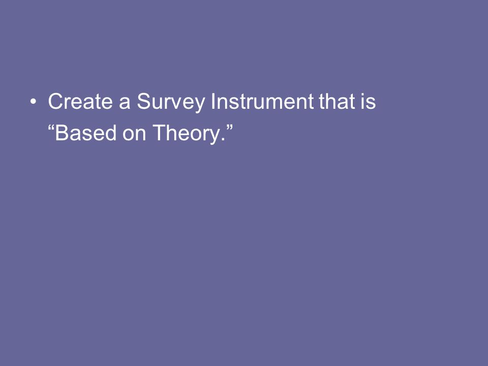 "Create a Survey Instrument that is ""Based on Theory."""
