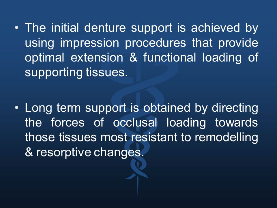 The initial denture support is achieved by using impression procedures that provide optimal extension & functional loading of supporting tissues. Long
