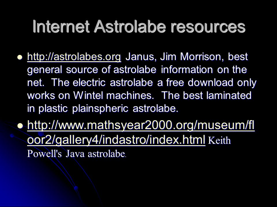 Internet Astrolabe resources http://astrolabes.org Janus, Jim Morrison, best general source of astrolabe information on the net.