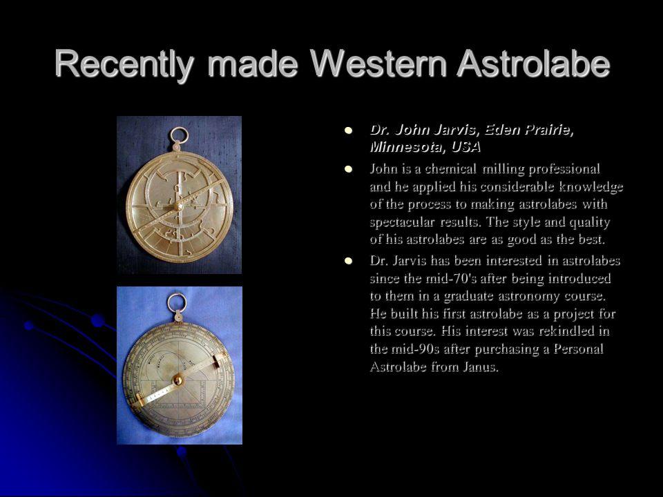 Recently made Western Astrolabe Dr. John Jarvis, Eden Prairie, Minnesota, USA Dr.