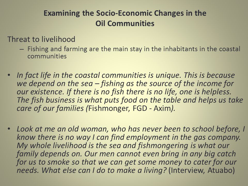 Examining the Socio-Economic Changes in the Oil Communities Threat to livelihood – Fishing and farming are the main stay in the inhabitants in the coa