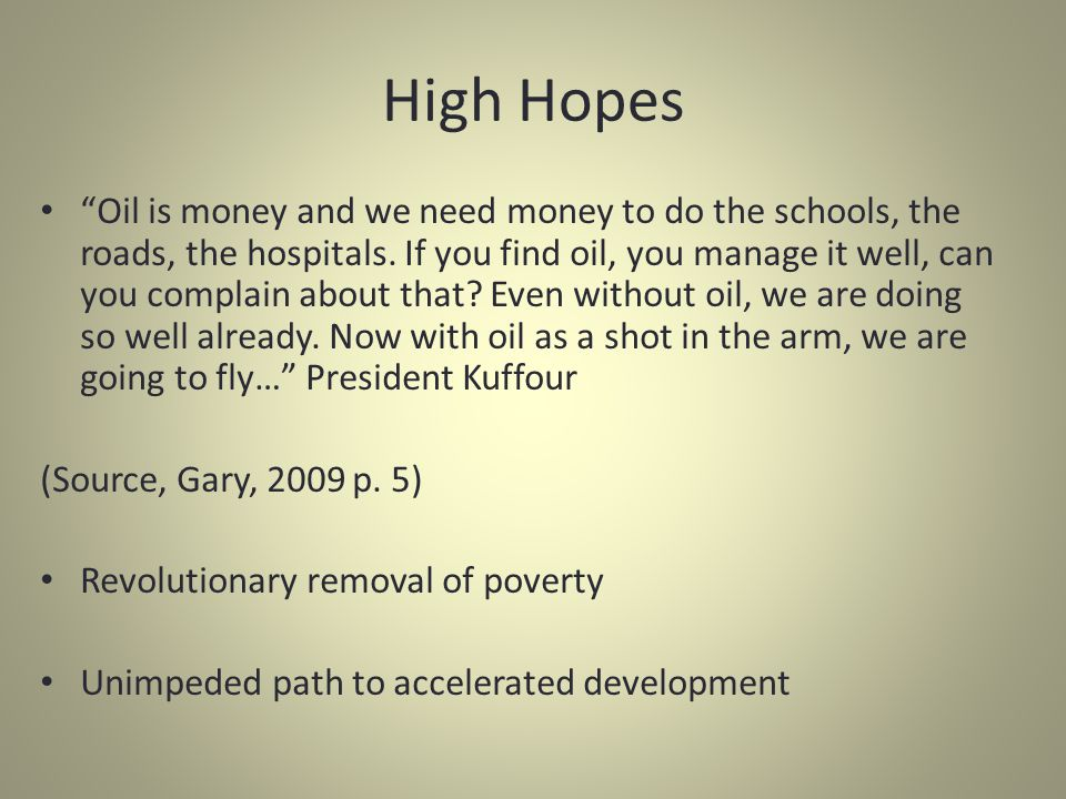 "High Hopes ""Oil is money and we need money to do the schools, the roads, the hospitals. If you find oil, you manage it well, can you complain about th"