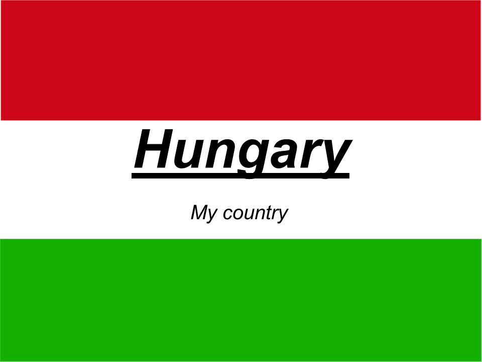 INFORMATION ABOUT HUNGARY Population: 10 152 000 people Area: 93 036 km 2 Currency: Hungarian forint Form of state: Hungarian Republic National language: Hungarian The arms of Hungarian nation: The flag of Hungary: