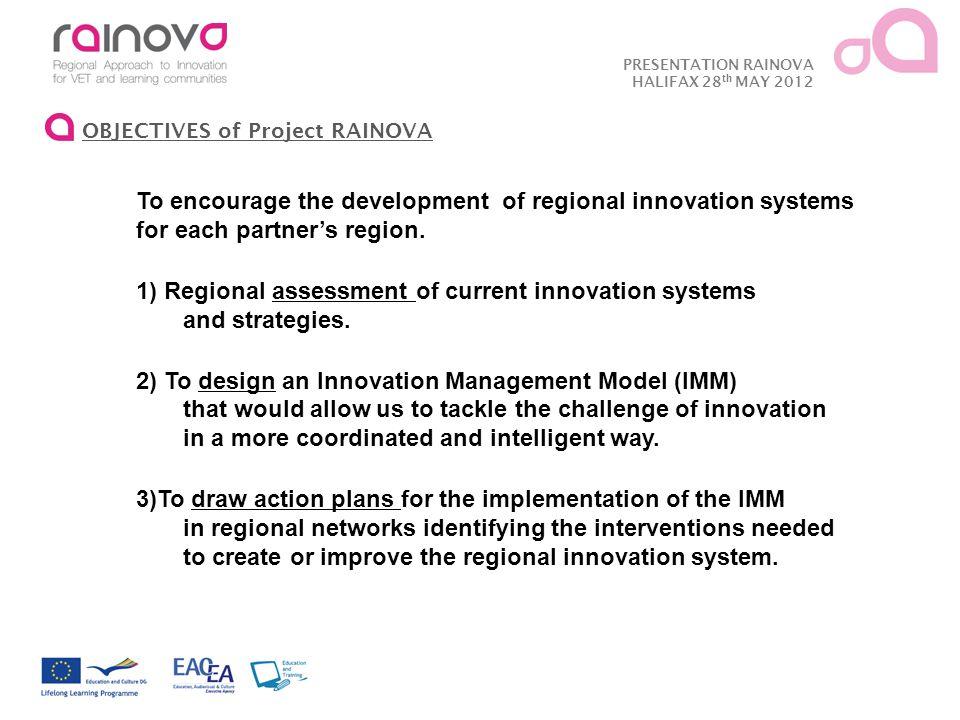 PRESENTATION RAINOVA HALIFAX 28 th MAY 2012 OBJECTIVES of Project RAINOVA To encourage the development of regional innovation systems for each partner's region.