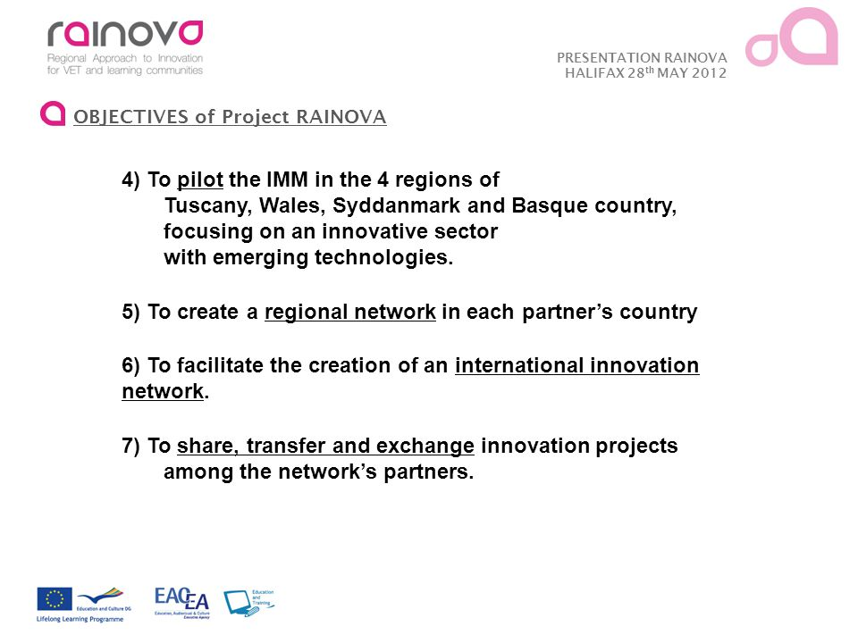 PRESENTATION RAINOVA HALIFAX 28 th MAY 2012 4) To pilot the IMM in the 4 regions of Tuscany, Wales, Syddanmark and Basque country, focusing on an innovative sector with emerging technologies.