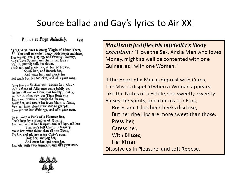 Source ballad and Gay's lyrics to Air XXI MacHeath justifies his infidelity's likely execution : I love the Sex.
