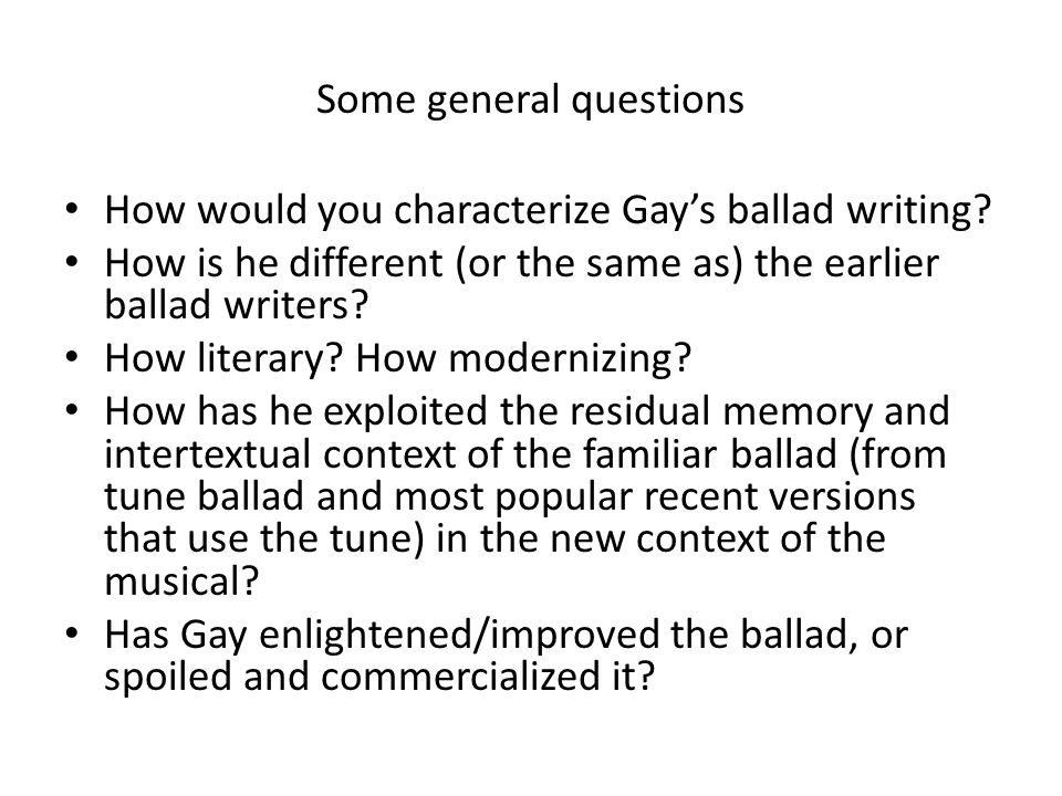 Some general questions How would you characterize Gay's ballad writing.