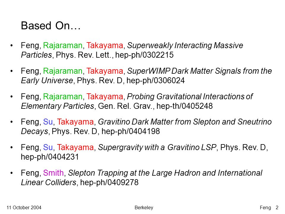 BerkeleyFeng 2 Based On… Feng, Rajaraman, Takayama, Superweakly Interacting Massive Particles, Phys.