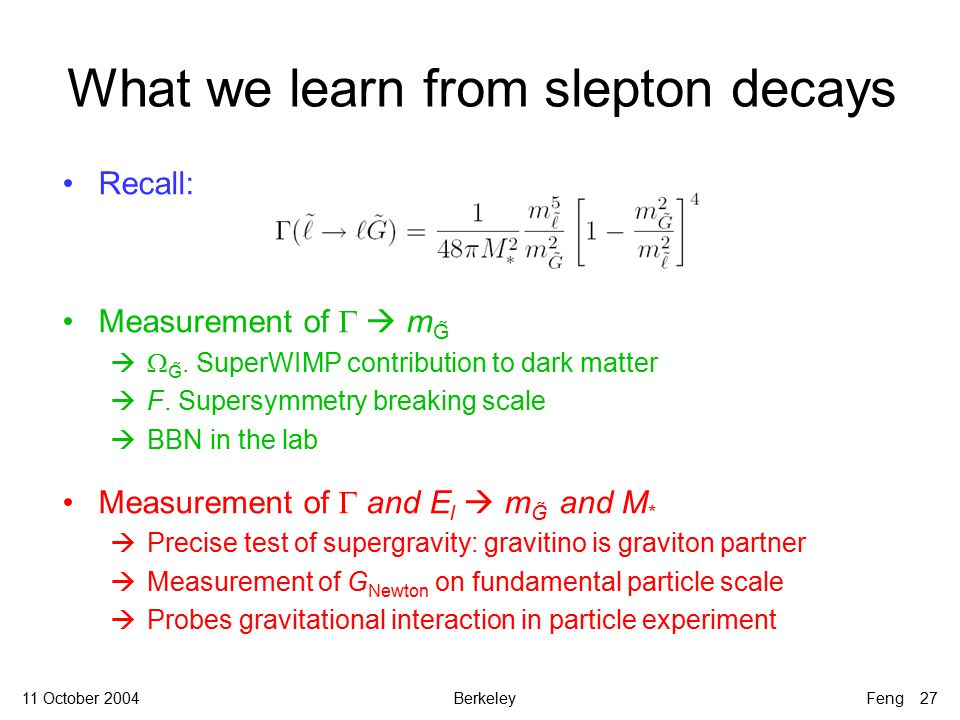 11 October 2004BerkeleyFeng 27 What we learn from slepton decays Recall: Measurement of   m G̃   G̃.