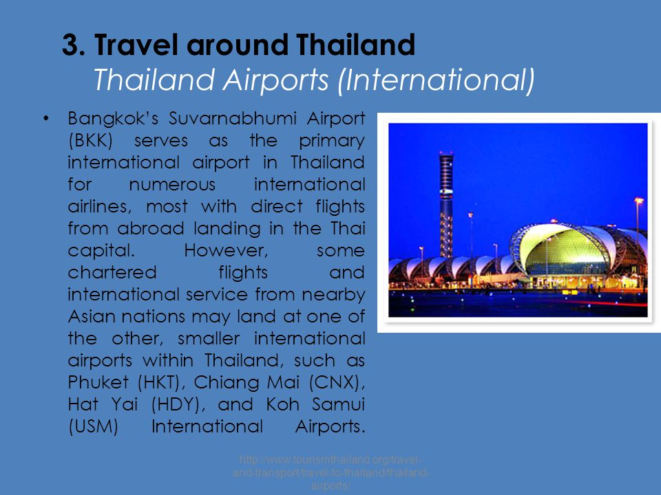 3. Travel around Thailand Thailand Airports (International) Bangkok's Suvarnabhumi Airport (BKK) serves as the primary international airport in Thaila
