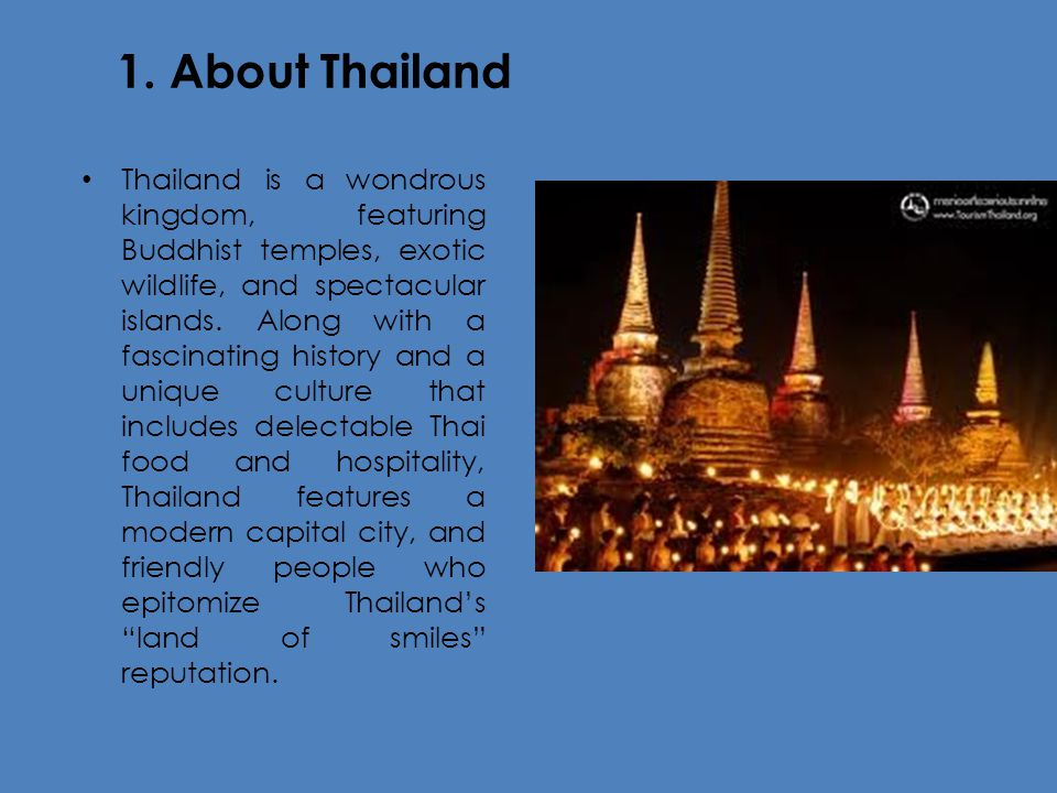 1.About Thailand Fast Facts Visitor information about Thailand in the form of fast facts.