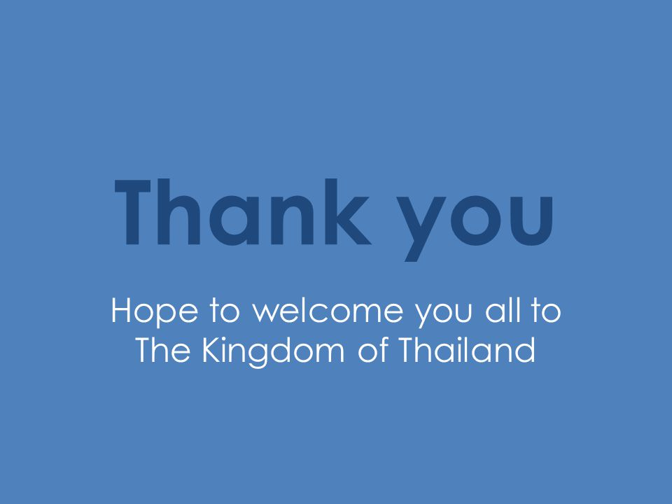 Thank you Hope to welcome you all to The Kingdom of Thailand